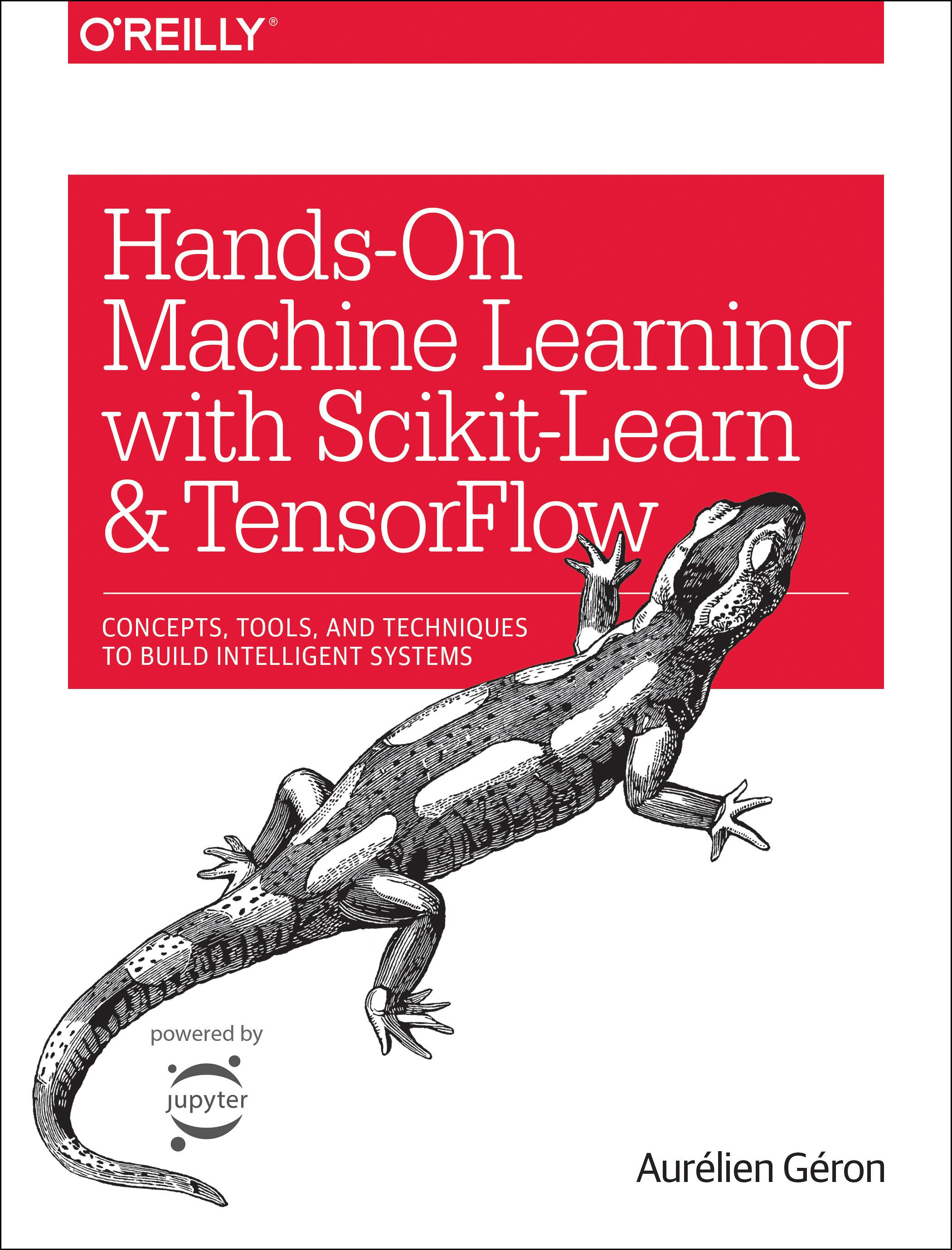 Hands-On Machine Learning with Scikit-Learn and TensorFlow: Concepts, Tools, and Techniques to Build Intelligent Systems 1st Edition