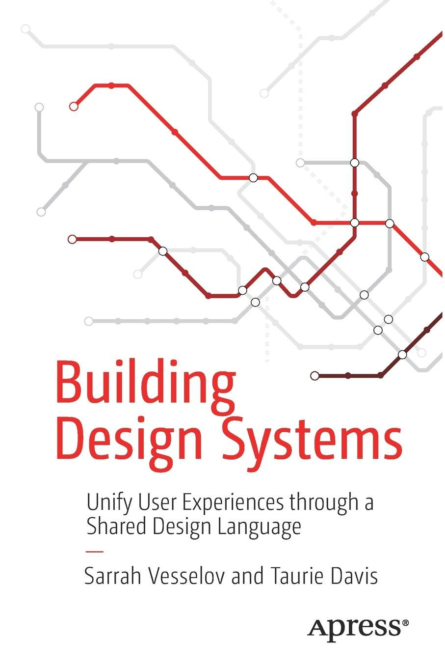 Building Design Systems Unify User Experiences through a Shared Design Language 2019 Edition