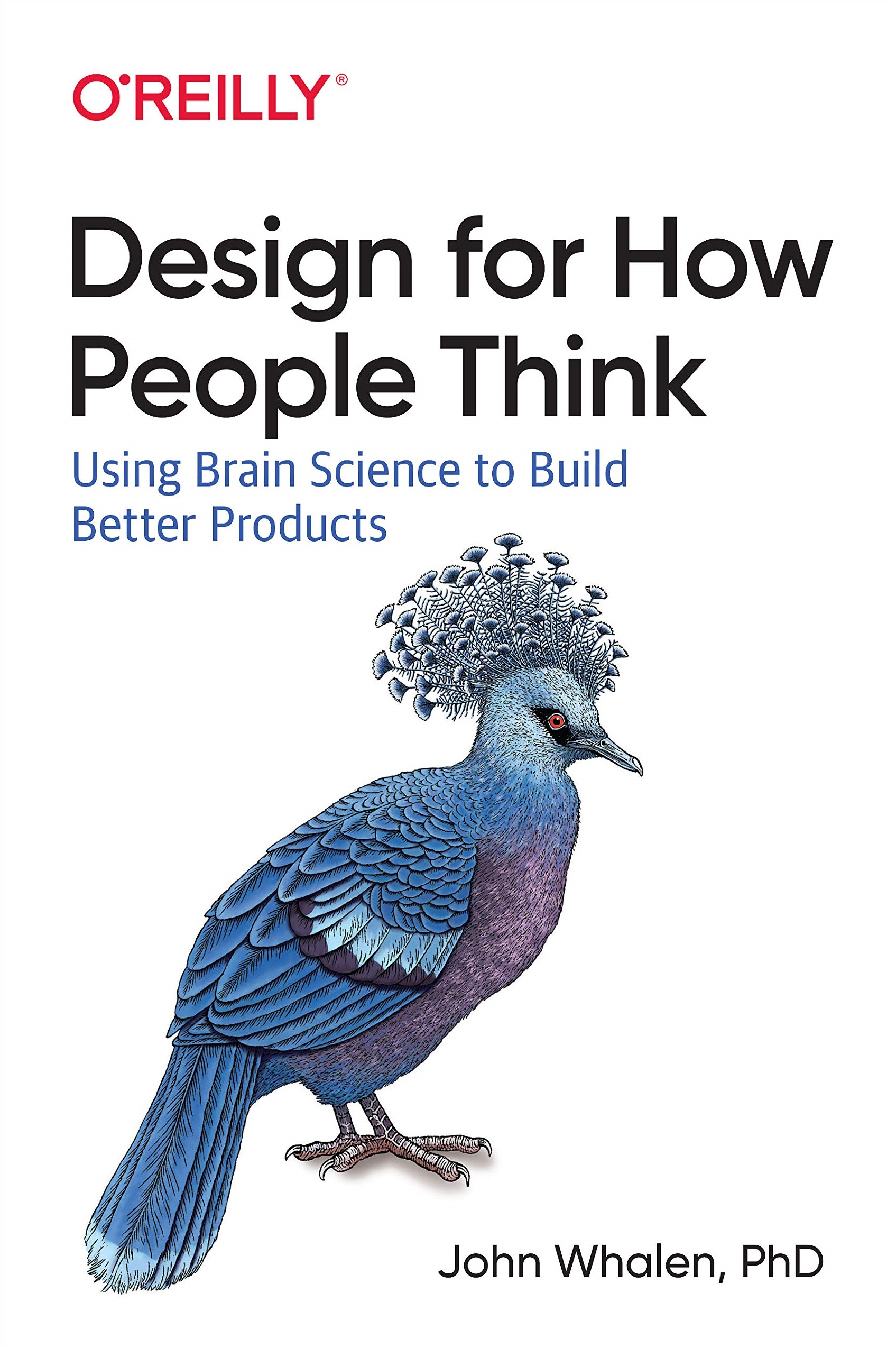 Design for How People Think Using Brain Science to Build Better Products 1st Edition