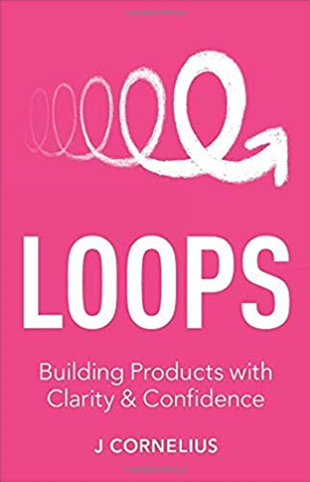 Loops Building Products with Clarity and Confidence 2019 Edition