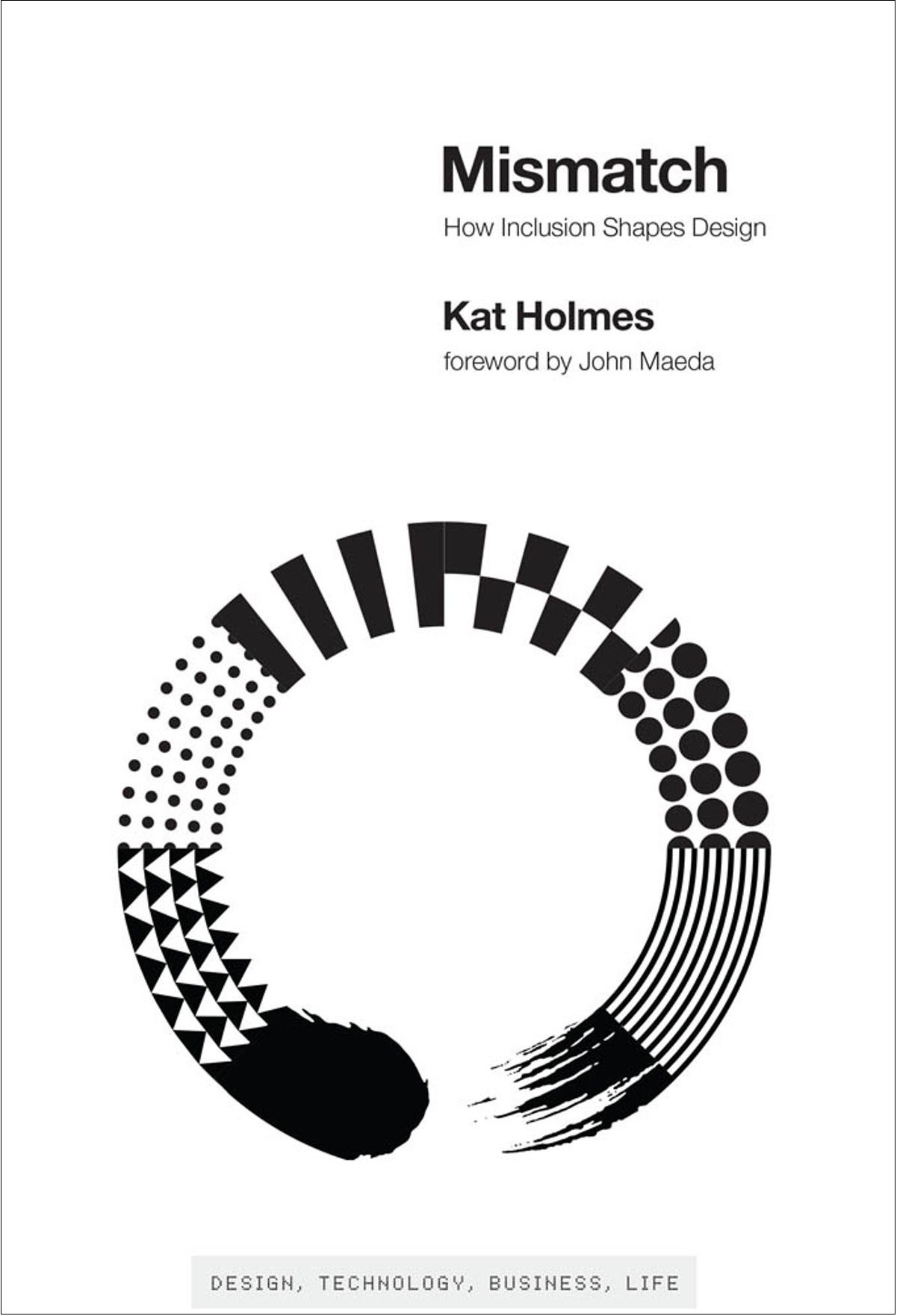 Mismatch How Inclusion Shapes Design (Simplicity Design, Technology, Business, Life) 1st Edition