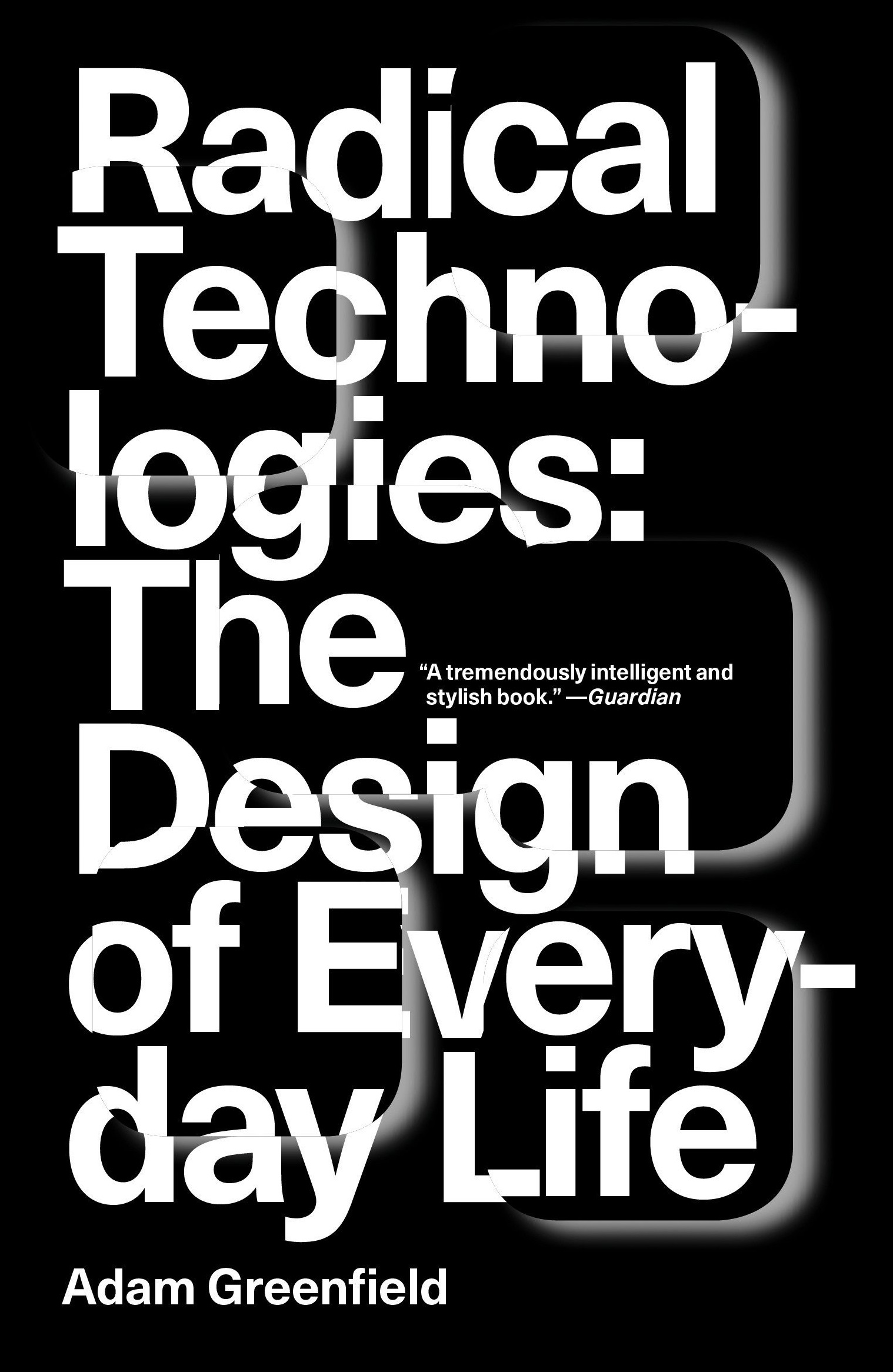 Radical Technologies The Design of Everyday Life 2018 Edition