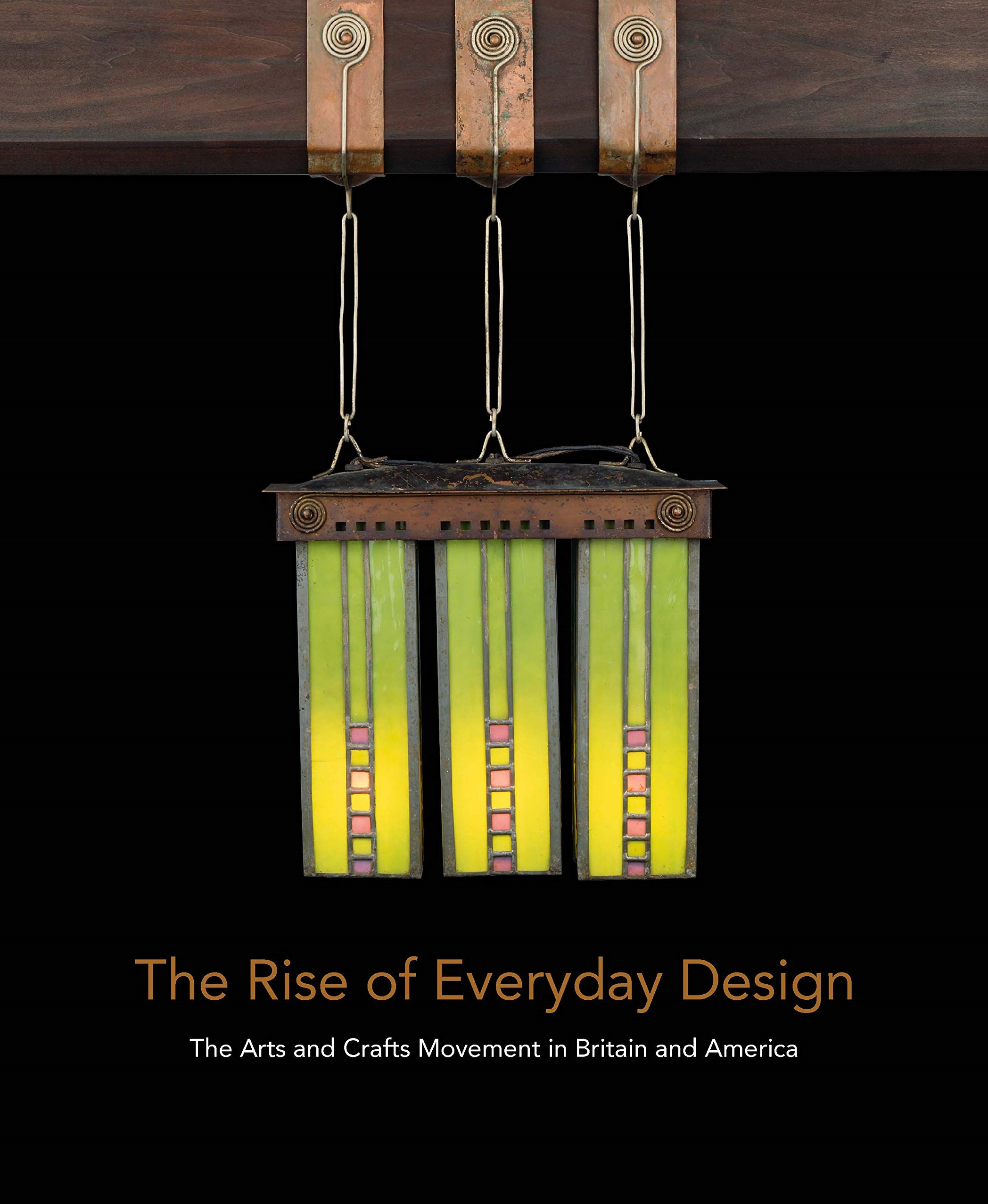 The Rise of Everyday Design The Arts and Crafts Movement in Britain and America 2019 Edition